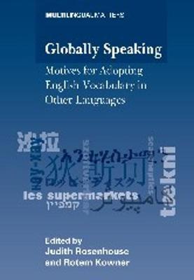 Globally Speaking: Motives for Adopting English Vocabulary in Other Languages - Multilingual Matters (Hardback)