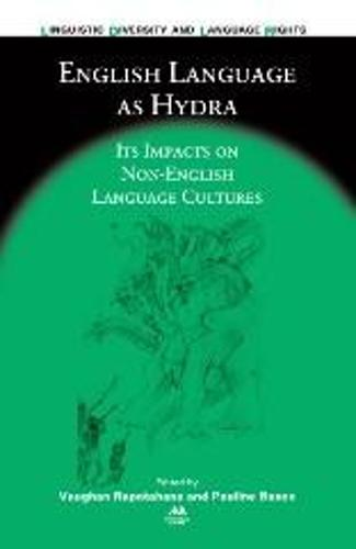 English Language as Hydra: Its Impacts on Non-English Language Cultures - Linguistic Diversity and Language Rights (Paperback)