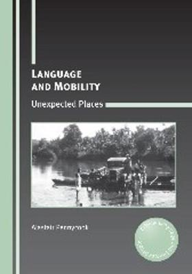 Language and Mobility: Unexpected Places - Critical Language and Literacy Studies (Paperback)
