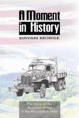 A Moment in History: The History of the American Army in the Rhondda in 1944 (Paperback)