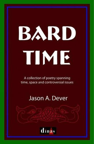 Bard Time - A Collection of Poetry Spanning Time, Space and Controversial Issues (Paperback)