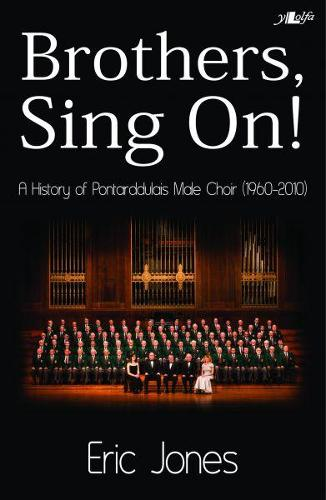 Brothers Sing on - A History of Pontarddulais Male Choir (1960-2010) (Paperback)