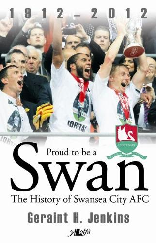 Proud to Be a Swan - The History of Swansea City AFC 1912-2012 (Paperback)