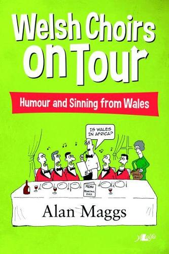 Welsh Choirs on Tour - What Goes on Tour, Stays on Tour ... or Does It? (Paperback)