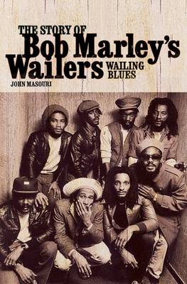 "Wailing Blues: The Story of Bob Marley's ""Wailers"" (Paperback)"