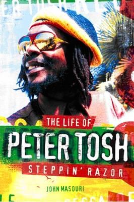 Steppin' Razor the Life of Peter Tosh (Hardback)