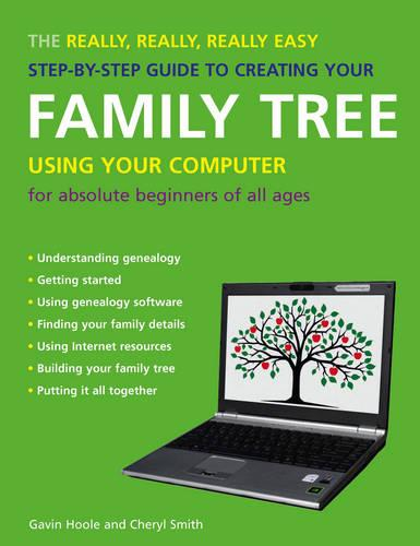 The Really, Really, Really Easy Step-by-step Guide to Creating Your Family Tree Using Your Computer (Paperback)