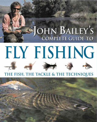 John Bailey's Complete Guide to Fly Fishing (Paperback)