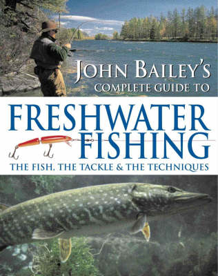 John Bailey's Complete Guide to Freshwater Fishing (Paperback)