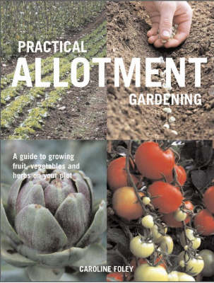 Practical Allotment Gardening: A Guide to Growing Fruit, Vegetables and Herbs on Your Plot (Paperback)
