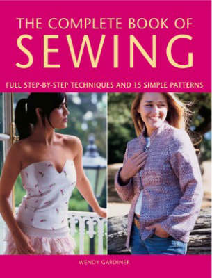 The Complete Book of Sewing: Full Step-by-step Techniques and 15 Simple Projects (Paperback)