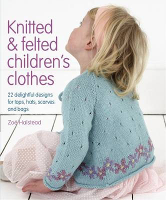 Knitted and Felted Children's Clothes (Hardback)