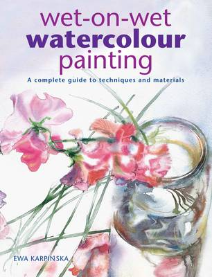 Wet-on-wet Watercolour Painting: A Complete Guide to Technique and Materials (Paperback)
