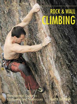 Rock and Wall Climbing: The Essential Guide to Equipment and Techniques - Adventure Sports (Paperback)