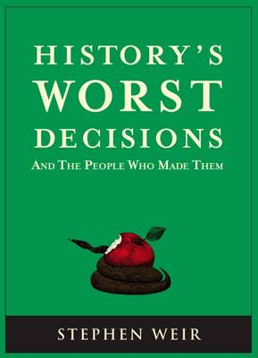 History's Worst Decisions: And the People Who Made Them (Paperback)