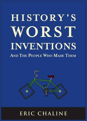 History's Worst Inventions: And the People Who Made Them (Paperback)
