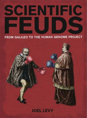 Scientific Feuds: From Galileo to the Human Genome Project (Hardback)
