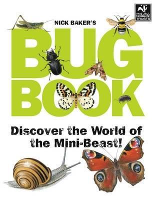 Nick Baker's Bug Book: Discover the World of Mini-beast! (Hardback)