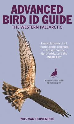 The Advanced Bird Guide: ID of Every Plumage of Every Western Palearctic Species (Paperback)
