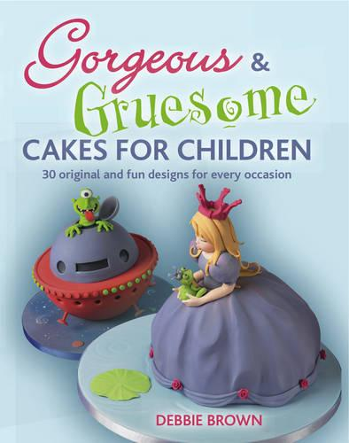 Gorgeous and Gruesome Cakes for Children (Paperback)