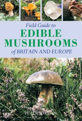 Field Guide to Edible Mushrooms of Britain and Europe (Paperback)
