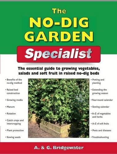 The No Dig Garden Specialist: The Essential Guide to Growing Vegetables, Salads and Soft Fruit in Raised No-dig Beds (Paperback)