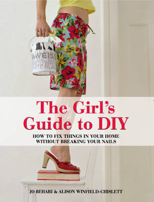 The Girl's Guide to DIY: How to Fix Things in Your Home without Breaking Your Nails (Paperback)