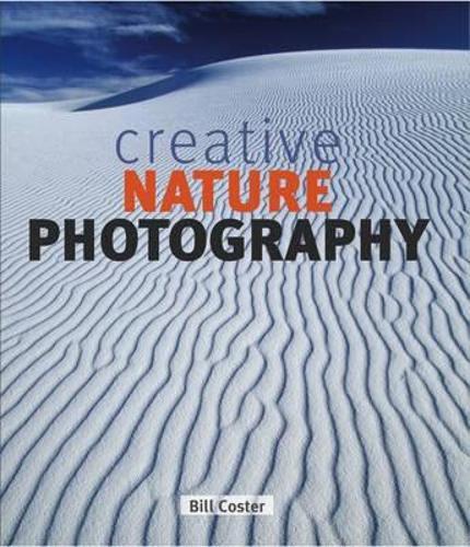 Creative Nature Photography (Hardback)
