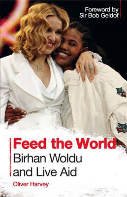 Feed the World: Birhan Woldu and Live Aid (Paperback)