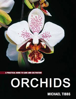 Orchids: A Practical Guide to Care and Cultivation (Paperback)