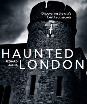 Haunted London: Discovering the City's Best Kept Secrets (Paperback)