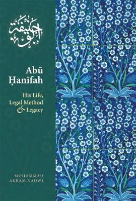 Abu Hanifah: His Life, Legal Method & Legacy (Paperback)