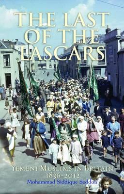 The Last of the Lascars: Yemeni Muslims in Britain 1836-2012 (Hardback)