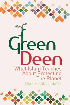 Green Deen: What Islam Teaches About Protecting the Planet (Paperback)