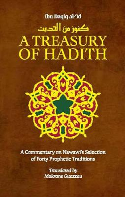A Treasury of Hadith: A Commentary on Nawawi's Selection of Prophetic Traditions - Treasury in Islamic Thought and Civilization (Hardback)
