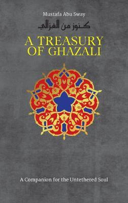 A Treasury of Ghazali - Treasures of Islamic Thought and Civilization 2 (Hardback)
