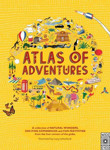 Atlas of Adventures: A collection of natural wonders, exciting experiences and fun festivities from the four corners of the globe. - Atlas of (Hardback)