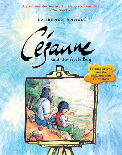 Cezanne and the Apple Boy - Anholt's Artists (Paperback)