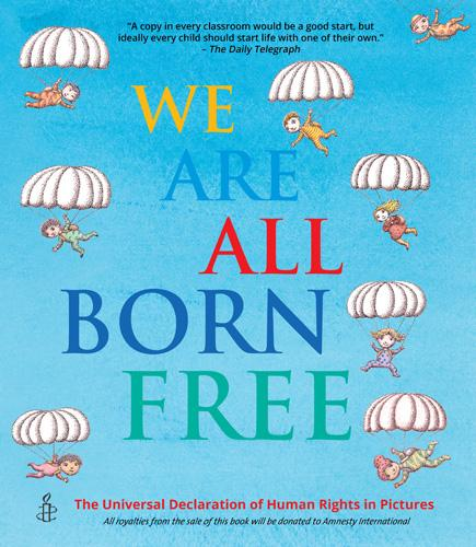 We Are All Born Free: The Universal Declaration of Human Rights in Pictures (Paperback)