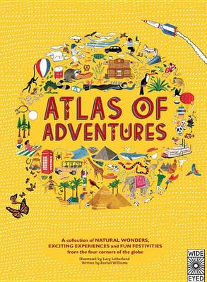 Adventures: A Collection of Natural Wonders, Exciting Experiences and Fun Festivities from the Four Corners of the Globe - Atlas of (Hardback)