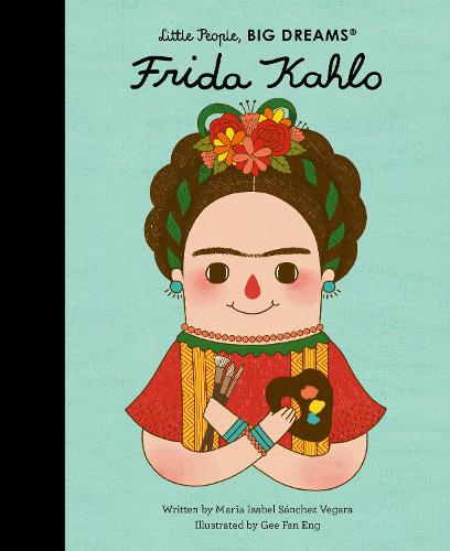 Frida Kahlo - Little People, BIG DREAMS 2 (Hardback)