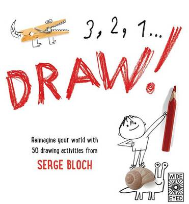 3, 2, 1, Draw!: Reimagine Your World with 50 Drawing Activities from Serge Bloch (Paperback)