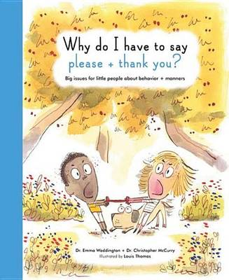Why Do I Have to Say Please and Thank You?: Big Issues for Little People About Behavior and Manners - The Life and Soul Library (Hardback)