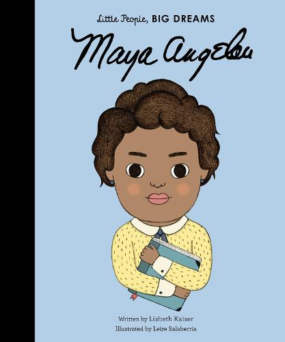 Maya Angelou - Little People, BIG DREAMS 4 (Hardback)