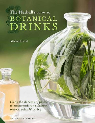 The Herball's Guide to Botanical Drinks: Using the alchemy of plants to create potions to cleanse, restore, relax and revive (Hardback)