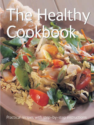 The Healthy Cookbook - Practical Recipes with Step-by-Step Instructions S. (Hardback)