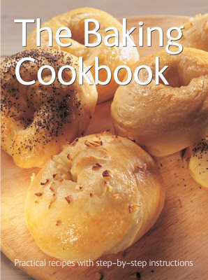 The Baking Cookbook - Practical Recipes with Step-by-Step Instructions S. (Hardback)