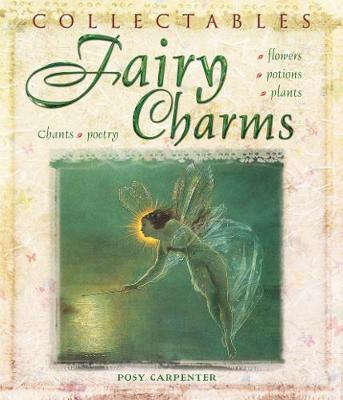 Collectables: Fairy Charms: Flowers, Potions, Plants, Chants, Poetry - Collectables (Hardback)