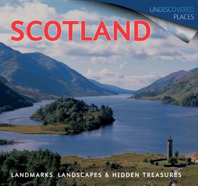 Scotland: Landmarks, Landscapes and Hidden Treasures - Undiscovered Places (Paperback)
