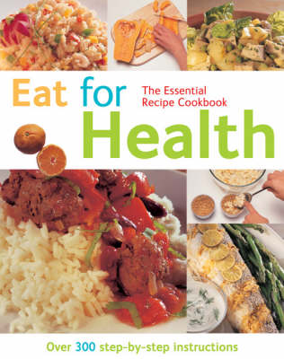Eat for Health: Over 300 Step-by-step Instructions - The Essential Recipe Cookbook Series (Paperback)